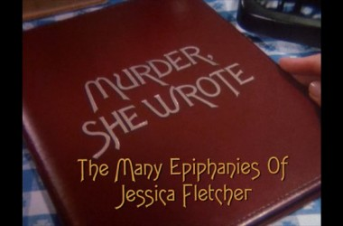 The Many Epiphanies of Jessica Fletcher